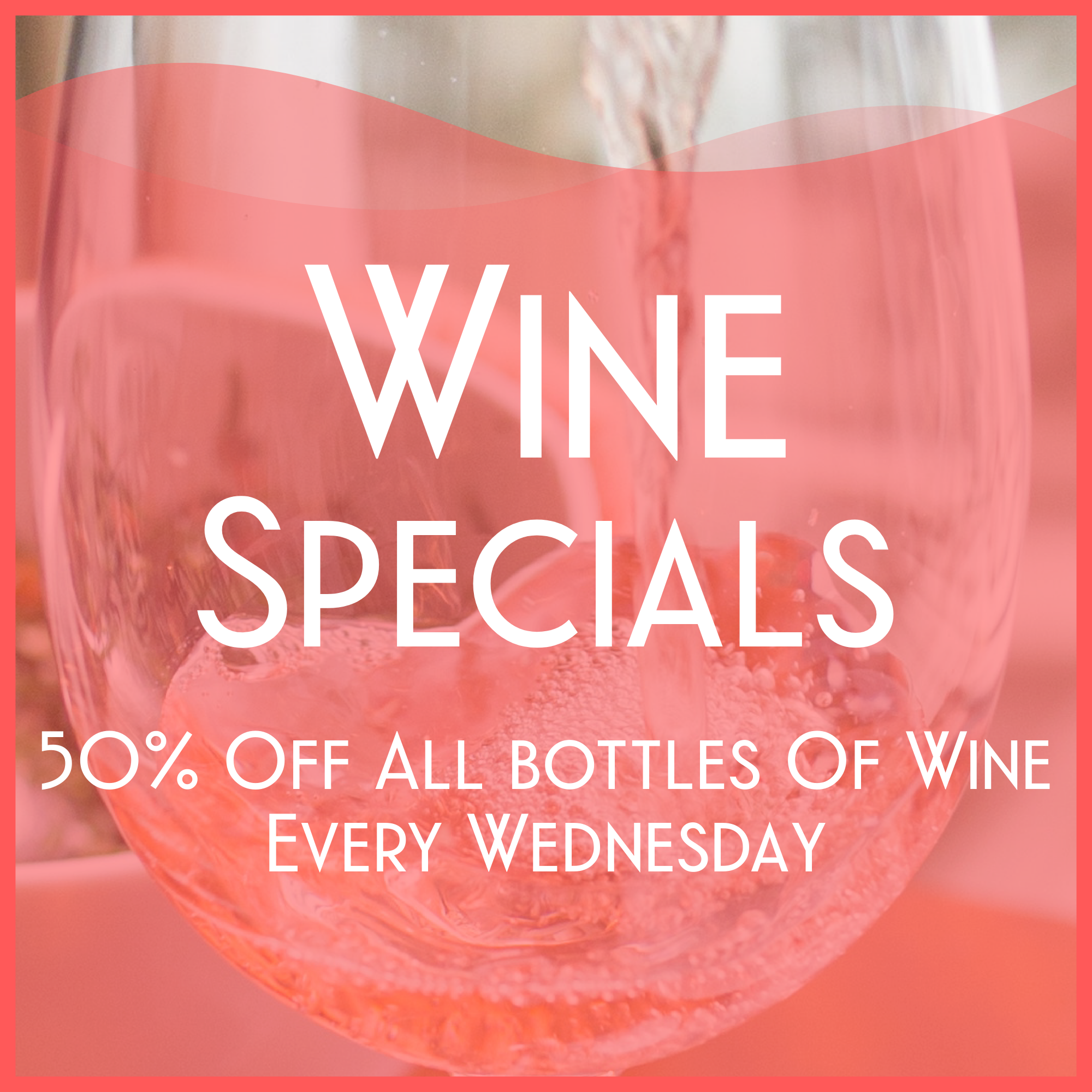 Wednesday- Half Priced Bottles of Wine